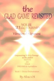 The Glad Game Revisited-Your 21 Day Into Vibrational Alignment